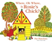 Where, Oh Where, Is Rosie's Chick? ebook by Pat Hutchins,Pat Hutchins