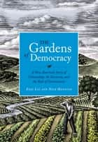 The Gardens of Democracy - A New American Story of Citizenship, the Economy, and the Role of Government ebook by Eric Liu, Nick Hanauer