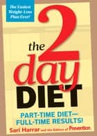 The 2-Day Diet - Part-Time Diet--Full-Time Results! ebook by Sari Harrar, The Editors of Prevention