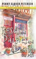 Roses and Daisies and Death, Oh My! ebook by Penny Clover Petersen