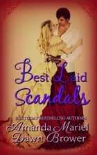 Best Laid Scandals ebook by Amanda Mariel, Dawn Brower