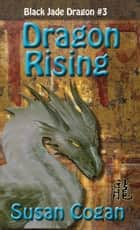 Dragon Rising ebook by Susan Brassfield Cogan