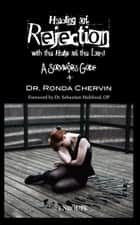 Healing of Rejection with the Help of the Lord - A Survivor's Guide ebook by Ronda Chervin