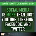 Social Media Is More Than Just YouTube, LinkedIn, Facebook, and Twitter ebook by Jamie Turner, Reshma Shah