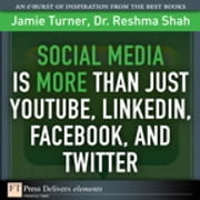 Social Media Is More Than Just YouTube, LinkedIn, Facebook, and Twitter ebook by Jamie Turner,Reshma Shah