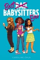 Best Babysitters Ever ebook by Caroline Cala