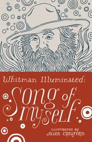 Whitman Illuminated: Song of Myself ebook by Walt Whitman,Allen Crawford