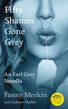 Fifty Shames Gone Grey: An Earl Grey Novella ebook by Fanny Merkin