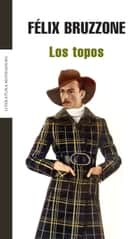 Los topos eBook by Felix Bruzzone