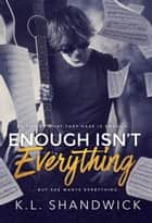 Enough Isn't Everything - The Everything Trilogy ebook by KL Shandwick