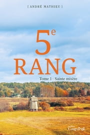 Le 5e Rang t. 1 - Sainte misère eBook by André Mathieu