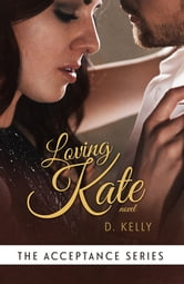 Loving Kate - Book Three ebook by D. Kelly