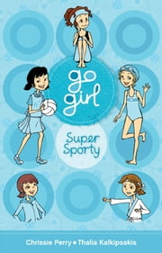 Go Girl: Super Sporty ebook by Chrissie Perry,Thalia Kalkipsakis