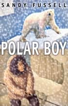 Polar Boy ebook by Sandy Fussell