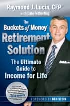 The Buckets of Money Retirement Solution ebook by Raymond J. Lucia,Ben Stein