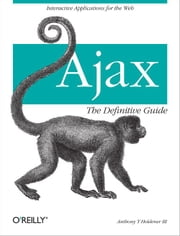 Ajax: The Definitive Guide ebook by Anthony T. Holdener III