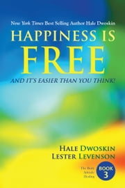 Happiness Is Free and It Is Easier Than You Think: Book 3 of 5 ebook by Hale Dwoskin,Lester Levenson