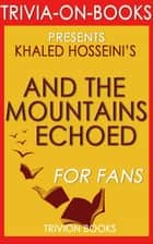 And the Mountains Echoed by Khaled Hosseini (Trivia-On-Books) ebook by Trivion Books