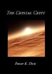 The Crystal Crypt (A SciFi Short Story Thriller) ebook by Philip K. Dick