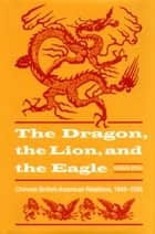 The Dragon, the Lion, and the Eagle ebook by Qiang Zhai