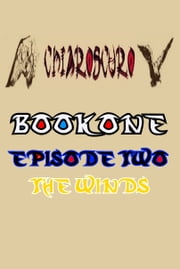 ChiarOscuro Book One: Episode Two - The Winds ebook by ChiarOscuro Official