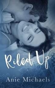 Riled Up - With a Kiss, #2 ebook by Anie Michaels