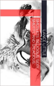 Smutlets: Impure Thoughts - Delicious: Sexy, Smutty and Salacious ebook by Lance Little