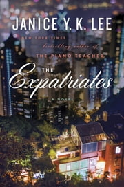 The Expatriates - A Novel ebook by Janice Y. K. Lee