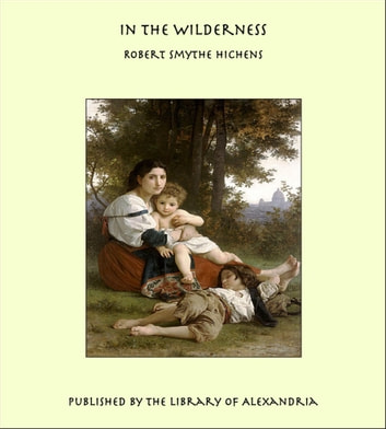 In the Wilderness ebook by Robert Smythe Hichens