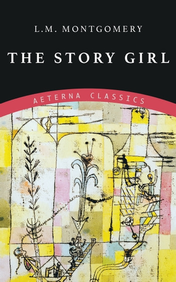 The Story Girl ebook by L. M. Montgomery
