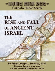 Come & See: The Rise and Fall of Ancient Israel ebook by Fr. Joseph Ponessa,Laurie Manhardt