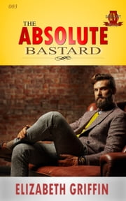The Absolute Bastard ebook by Elizabeth Griffin