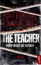 Heute wirst du sterben - The Teacher - Thriller ebook by Katerina Diamond, Anna Wichmann