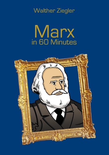 Marx in 60 Minutes - Great Thinkers in 60 Minutes ebook by Walther Ziegler
