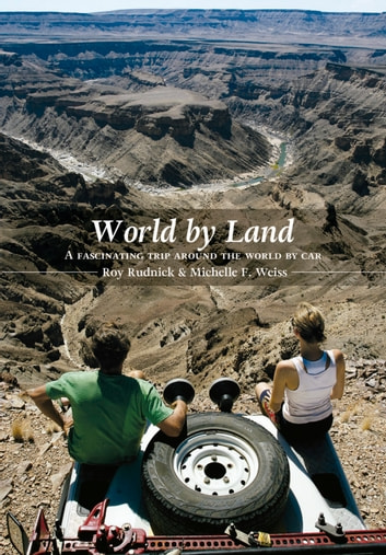 World by Land - A fascinating trip around the world by car eBook by Roy Rudnick,Michelle Francine Weiss