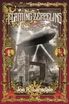 Flaming Zeppelins - The Adventures of Ned the Seal ebook by Joe R Lansdale