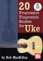20 Progressive Fingerstyle Studies for Uke ebook by Rob MacKillop
