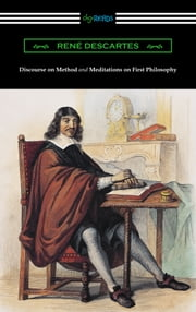 Discourse on Method and Meditations of First Philosophy (Translated by Elizabeth S. Haldane with an Introduction by A. D. Lindsay) ebook by Rene Descartes