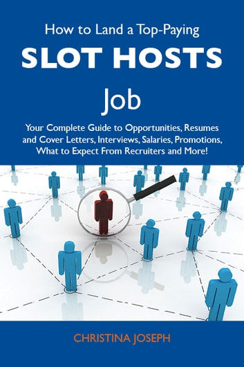 How to Land a Top-Paying Slot hosts Job: Your Complete Guide to Opportunities, Resumes and Cover Letters, Interviews, Salaries, Promotions, What to Expect From Recruiters and More ebook by Joseph Christina
