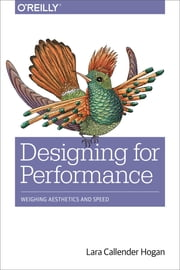 Designing for Performance - Weighing Aesthetics and Speed ebook by Lara Callender Hogan
