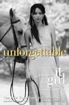 The It Girl #4: Unforgettable - An It Girl Novel ebook by Cecily von Ziegesar