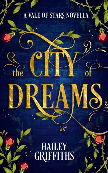 The City of Dreams - A Vale of Stars Novella ebook by Hailey Griffiths