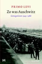 Zo was Auschwitz - getuigenissen 1945-1986 ebook by Primo Levi, Yond Boeke, Patty Krone