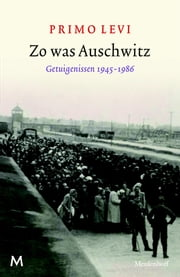 Zo was Auschwitz - getuigenissen 1945-1986 ebook by Primo Levi,Yond Boeke,Patty Krone