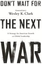 Don't Wait for the Next War ebook by Wesley K. Clark