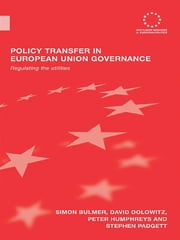 Policy Transfer in European Union Governance - Regulating the Utilities ebook by Simon Bulmer,David Dolowitz,Peter Humphreys,Stephen Padgett