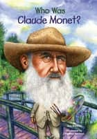 Who Was Claude Monet? ebook by Ann Waldron, Who HQ, Stephen Marchesi