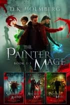 The Painter Mage: Books 1-3 ebook by D.K. Holmberg