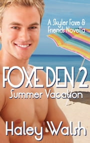 Foxe Den 2: A Skyler Foxe & Friends Summer Vacation ebook by Haley Walsh
