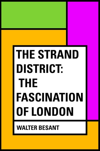 The Strand District: The Fascination of London ebook by Walter Besant